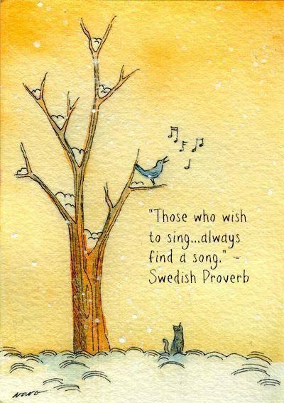 Sing ~ A sweet Swedish proverb.