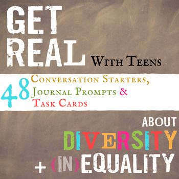 "These ""Get Real With Teens About Diversity + (in)Equality Cards"" were designed to invite honest self-reflection and courageous conversations. The topics address real and often challenging issues that impact the lives of young people today. Topics addressed include:Media-Generated StereotypesIssues Around Race, Class, Ethnicity, Gender, and SexualityIdentity PoliticsMulticulturalism at (or not at) SchoolPower, Agency and VoiceThey can be used as journal writing prompts, questions for…"