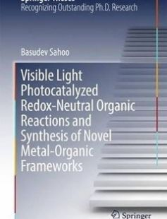 Visible Light Photocatalyzed Redox-Neutral Organic Reactions and Synthesis of Novel Metal-Organic Frameworks free download by Basudev Sahoo (auth.) ISBN: 9783319483498 with BooksBob. Fast and free eBooks download.  The post Visible Light Photocatalyzed Redox-Neutral Organic Reactions and Synthesis of Novel Metal-Organic Frameworks Free Download appeared first on Booksbob.com.