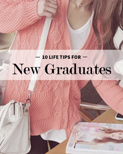 Probably need to read this once a week for the next year: 10 Life Tips for New College Graduates