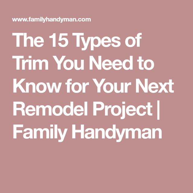 The 15 Types of Trim You Need to Know for Your Next Remodel Project | Family Handyman