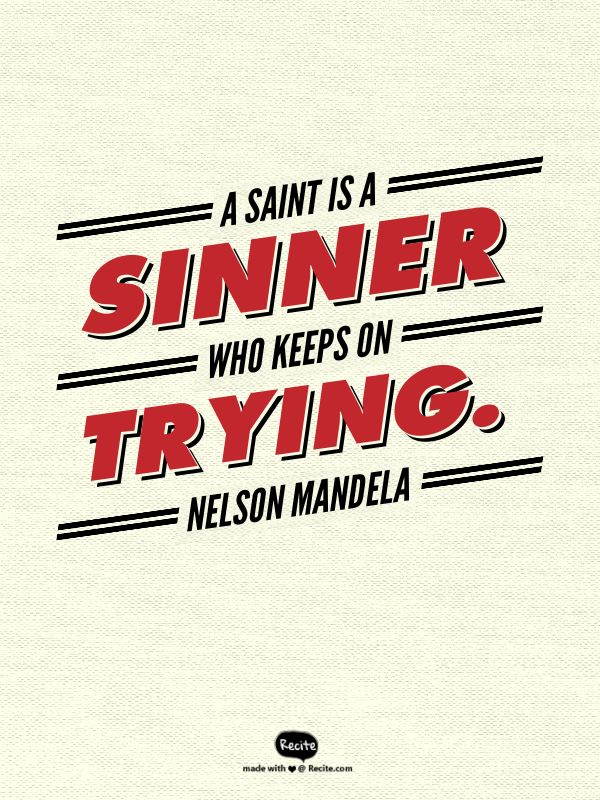 A saint is a sinner who keeps on trying - Nelson Mandela   #LDSQuotes #Mormonquotes #Christianquotes #Quotes #LDSConf