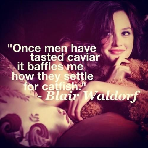 Favorite Gossip Girl quote ever!! This is so true and utterly confusing.