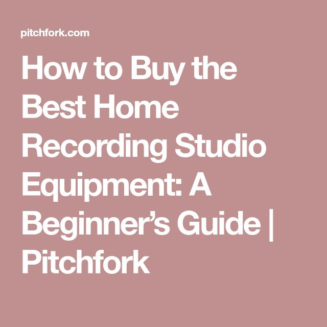 How to Buy the Best Home Recording Studio Equipment: A Beginner's Guide | Pitchfork