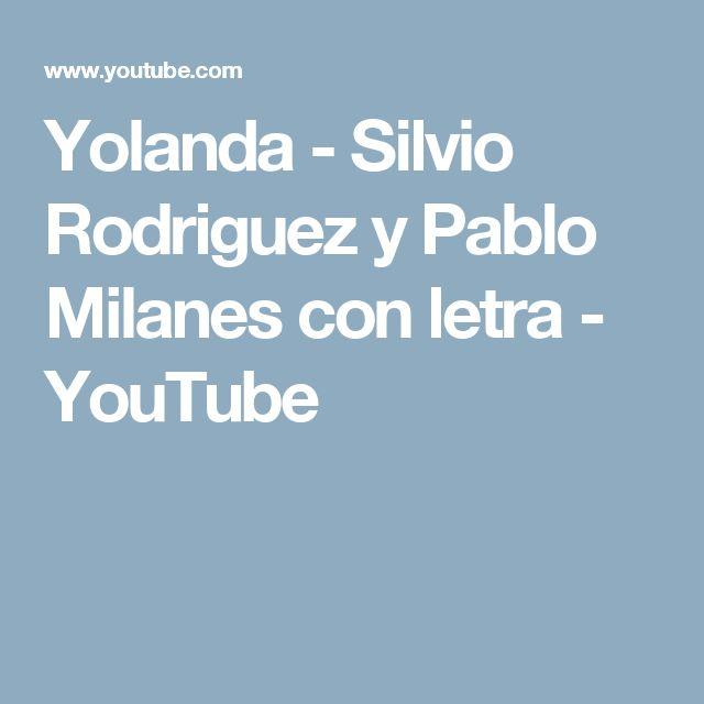 Yolanda - Silvio Rodriguez  y Pablo Milanes  con letra - YouTube