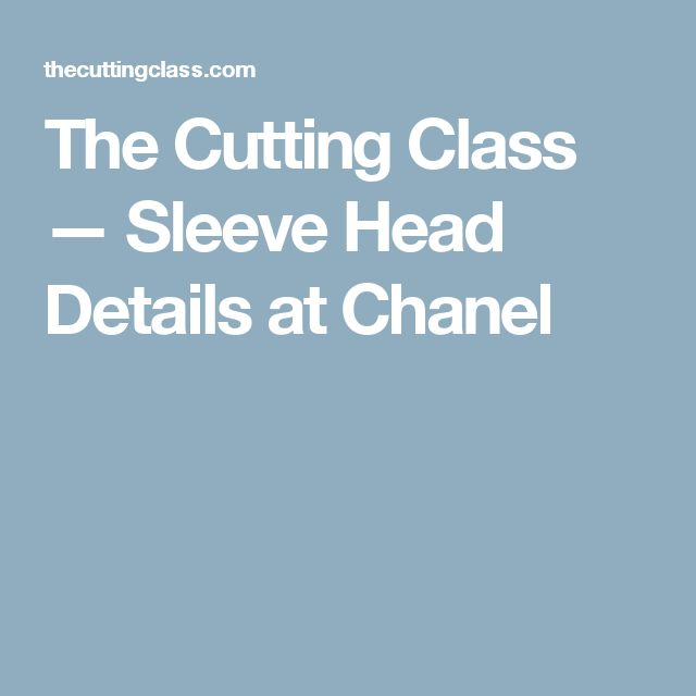 The Cutting Class — Sleeve Head Details at Chanel
