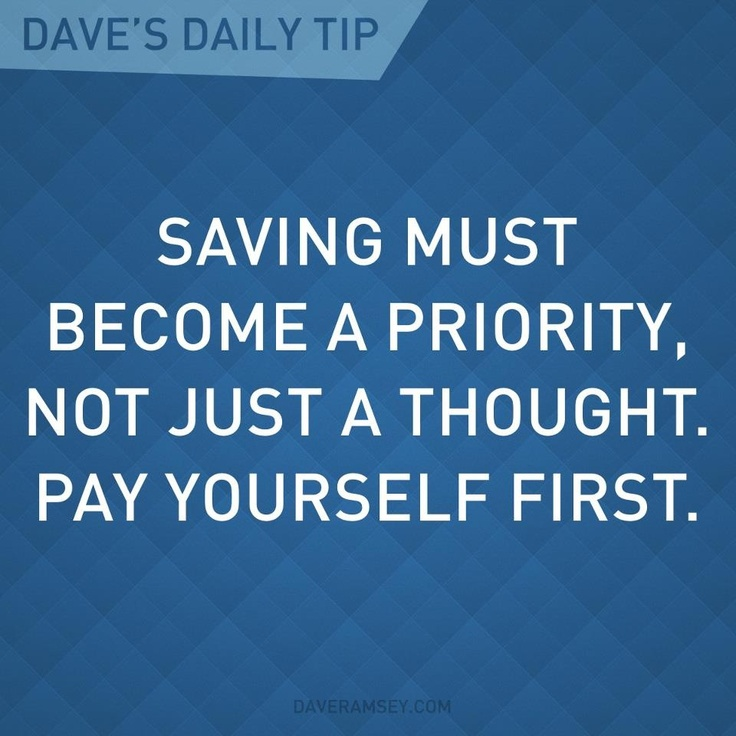 """Saving must become a priority. Not just a thought. Pay yourself first."" - Dave Ramsey"