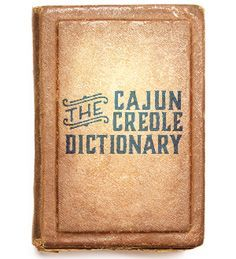 Acadiana Table: The Cajun Creole Dictionary, with a taste sample of dishes and cuisine and links to several classic Louisiana recipes