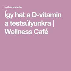 Így hat a D-vitamin a testsúlyunkra | Wellness Café