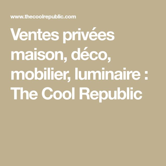 Ventes privées maison, déco, mobilier, luminaire : The Cool Republic