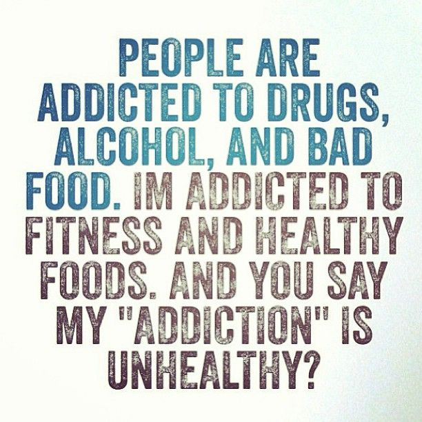 I used to be addicted to cigarettes. I used to be addicted to sugar. I used to be a binge eater. Now I will do almost anything to get in a run and go to kettlebells, and if you are shitty about it, I may just punch you in the face! Just ask my EX-husband. He wasn't very supportive...