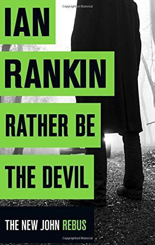 Read Ian Rankin's new John Rebus adventure in RATHER BE THE DEVIL.