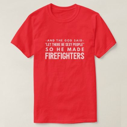 Sexy Firefighters T-Shirt - funny quote quotes memes lol customize cyo