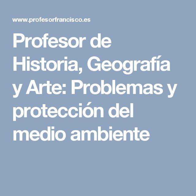 Profesor de Historia, Geografía y Arte: Problemas y protección del medio ambiente
