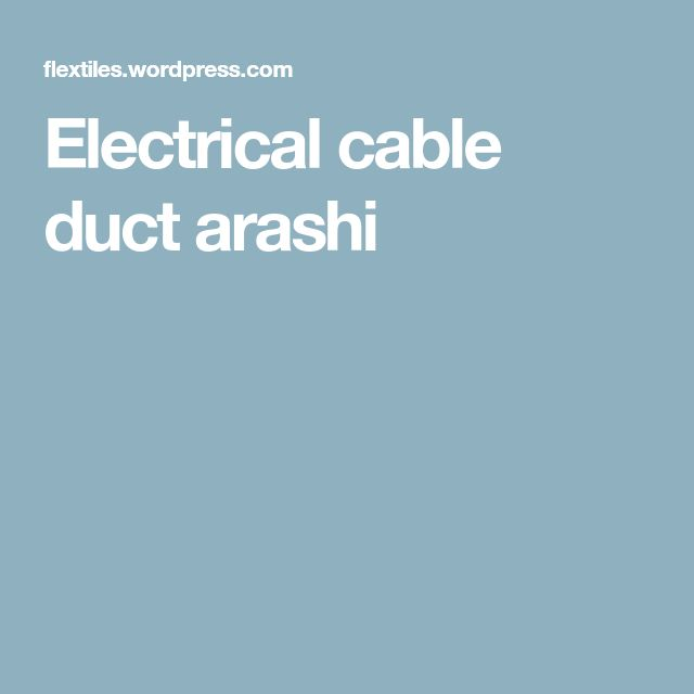 Electrical cable duct arashi