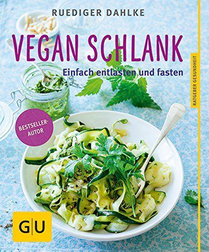 Vegan schlank: Einfach entlasten und fasten