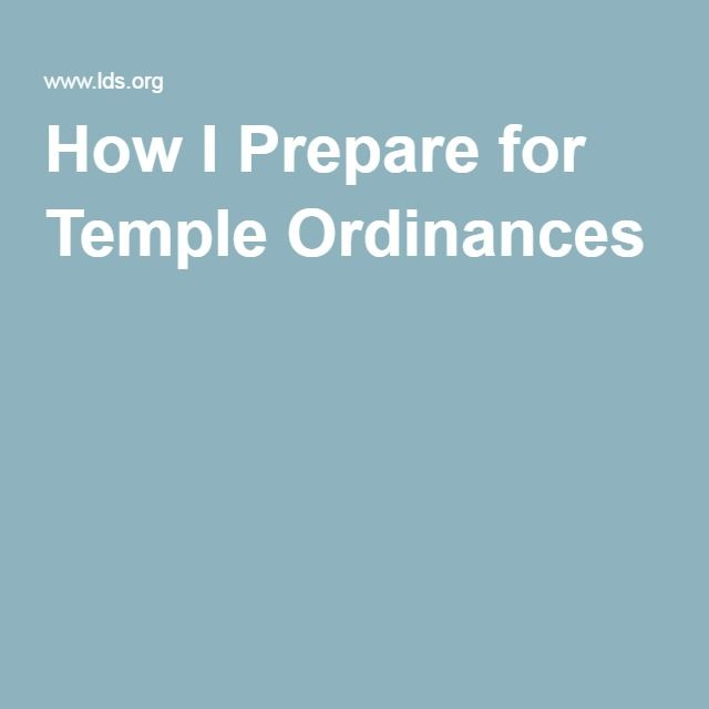 How I Prepare for Temple Ordinances
