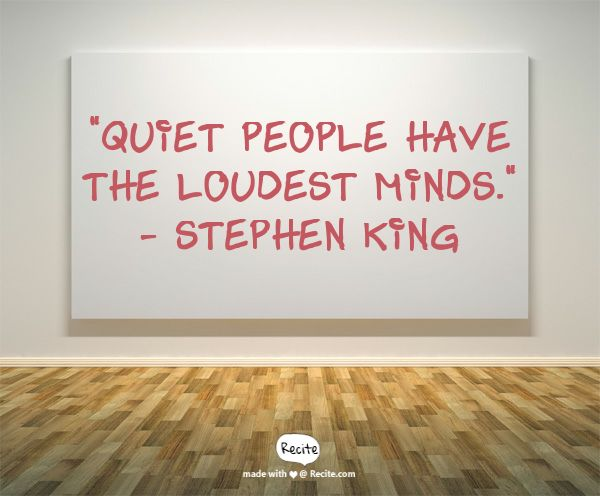"""""""QUIET PEOPLE HAVE THE LOUDEST MINDS."""" - STEPHEN KING - Quote From… http://www.1lds.com/194775/inspirational-quotes"""