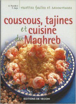 Couscous, tajines et cuisine du Maghreb Paru en 2005 chez De Vecchi, Paris dans la collection Recettes faciles et savoureuses | Anna Prandoni et Fabio Zago