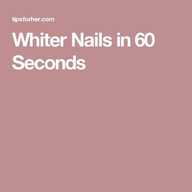 Whiter Nails in 60 Seconds
