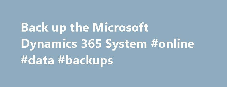 Back up the Microsoft Dynamics 365 System #online #data #backups http://mauritius.remmont.com/back-up-the-microsoft-dynamics-365-system-online-data-backups/  Back up the Microsoft Dynamics 365 System Microsoft Dynamics 365 Server includes Volume Shadow Copy Service (VSS) support that can be used in conjunction with System Center Data Protection Manager to centrally manage the backup and restore operations for Microsoft Dynamics 365. For more information, see Microsoft Dynamics 365 VSS writer…