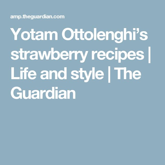 Yotam Ottolenghi's strawberry recipes | Life and style | The Guardian
