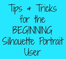 Dorothy Sue and Millie B's too: Tips & Tricks for the BEGINNING Silhouette Portrait User