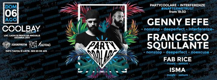 SUNDAY  06 | 08 | 2017 Partycoolare present:  Second act w/ ☞ Interferenze from Rome, Italy  at Cool Bay Resort Laghi di Pesce e Anguille, 88040 Gizzeria CZ   ▽ OPEN DOOR: 19:30  ⌦ LINE UP:  Special Guest:  ► Genny Effe ( nonstop - deeperfect - interferenze ) ► Francesco Squillante ( nonstop - deeperfect - noexcuse )  Warm Up: ► Fab Rice ( moahi - sonum )  ► Isma ( moahi - sonum )  --------------------------------------------  ▽ Accesso escluviamente tramite lista  - Contatta il nostro Staff…