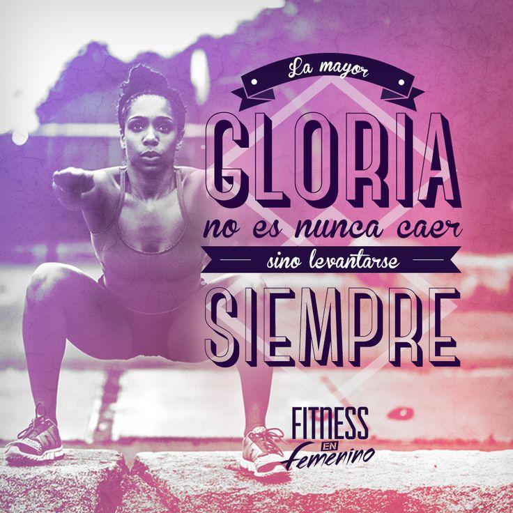 La mayor gloria no es nunca caer, sino levantarse siempre. Fitness en femenino.