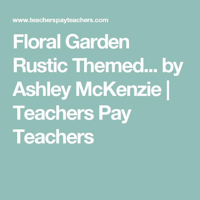 Floral Garden Rustic Themed... by Ashley McKenzie | Teachers Pay Teachers