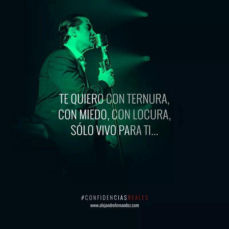 Te quiero con ternura, con miedo, con locura, sólo vivo para ti... Alejandro Fernández, Confidencias Reales