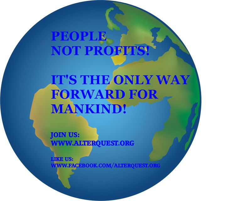 People not profits. We've got to get our priorities right if we want to have a future on this world.