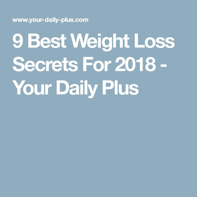 9 Best Weight Loss Secrets For 2018 - Your Daily Plus