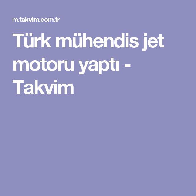 Türk mühendis jet motoru yaptı - Takvim