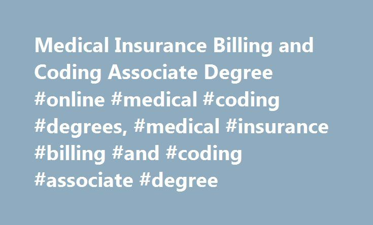 Medical Insurance Billing and Coding Associate Degree #online #medical #coding #degrees, #medical #insurance #billing #and #coding #associate #degree http://sierra-leone.remmont.com/medical-insurance-billing-and-coding-associate-degree-online-medical-coding-degrees-medical-insurance-billing-and-coding-associate-degree/  # Medical Insurance Billing and Coding Associate Degree A medical billing and coding associate's degree can qualify you for entry-level jobs at hospitals, doctors' offices…