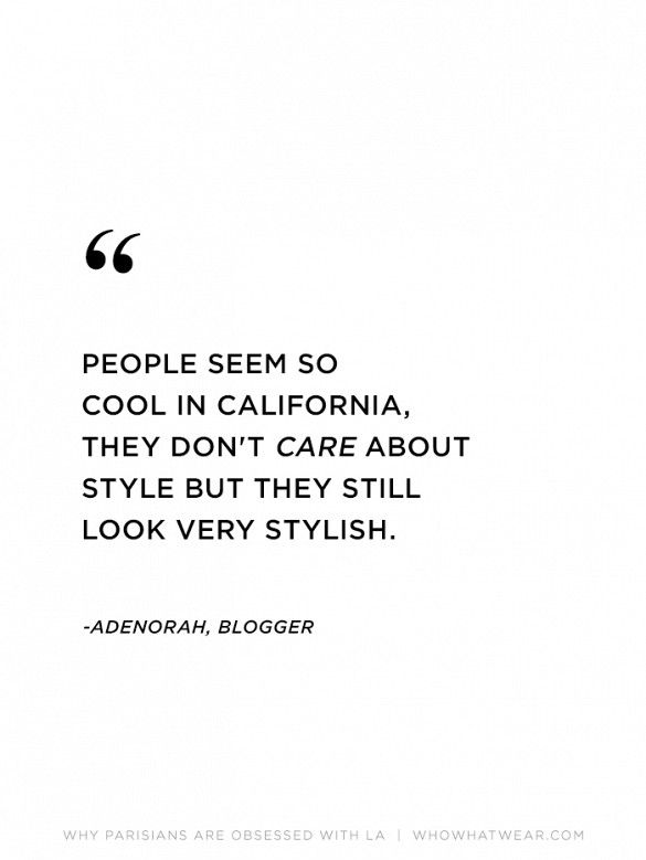 """People seem so cool in California, they don't care about style but they still look very stylish."" —Adénorah #WWWQuotesToLiveBy"