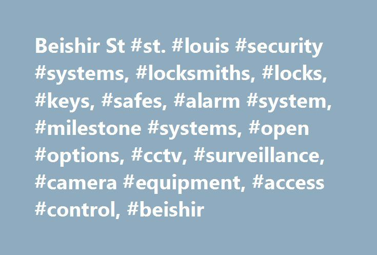 Beishir St #st. #louis #security #systems, #locksmiths, #locks, #keys, #safes, #alarm #system, #milestone #systems, #open #options, #cctv, #surveillance, #camera #equipment, #access #control, #beishir http://baltimore.nef2.com/beishir-st-st-louis-security-systems-locksmiths-locks-keys-safes-alarm-system-milestone-systems-open-options-cctv-surveillance-camera-equipment-access-control-beishir/  # Call us Today! 1-314-842-4500 Beishir Lock Security is your source in St. Louis and surrounding…
