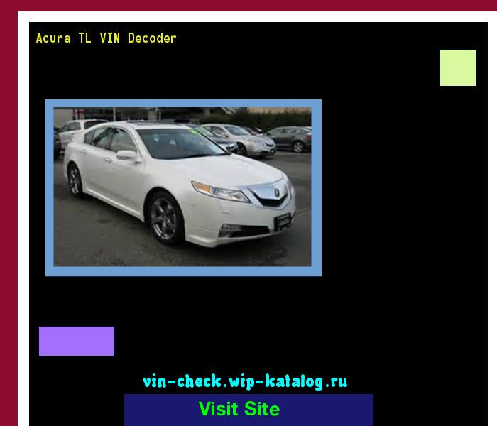 Acura TL VIN Decoder - Lookup Acura TL VIN number. 191356 - Acura. Search Acura TL history, price and car loans.