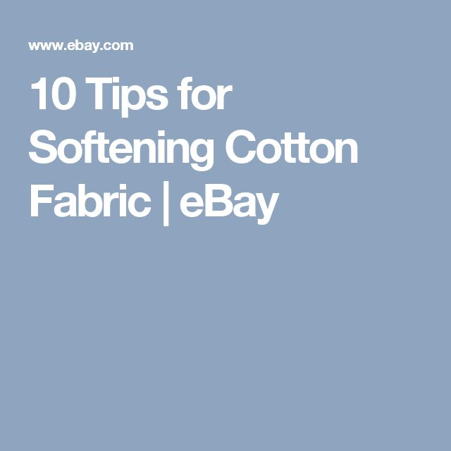 10 Tips for Softening Cotton Fabric | eBay