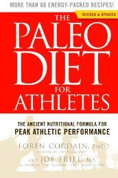 The Paleo Diet for Athletes: The Ancient Nutritional Formula for Peak Athletic Performance by Loren Cordain. A breakthrough nutrition strategy for optimum athletic performance, weight loss and peak health based on the Stone Age diet humans were designed to eat.    Paleo-style diets are all the rage as fitness enthusiasts, including the booming nation of CrossFitters, have adopted high protein, low-processed-food diets to fuel their exercise...Click The Pic!