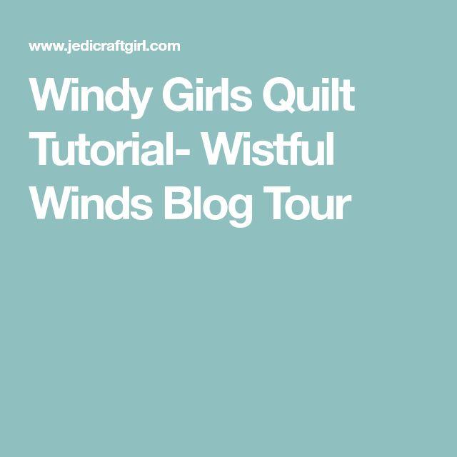 Windy Girls Quilt Tutorial- Wistful Winds Blog Tour