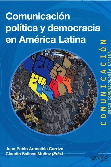 Comunicación política y democracia en América Latina / Juan Pablo Arancibia Carrizo, Claudio Salinas Muñoz (eds.)
