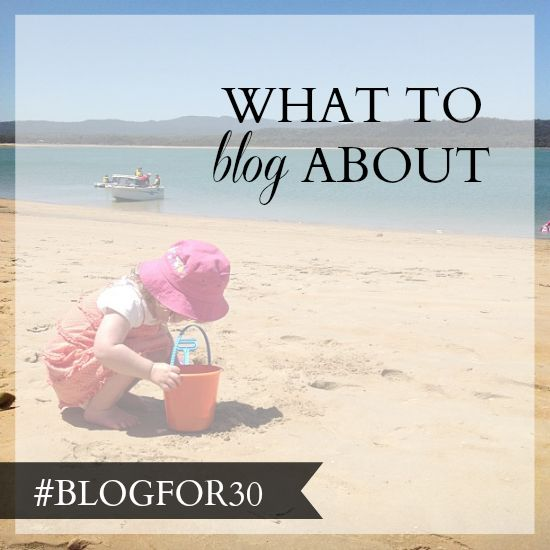 9. of #Blogfor30: What to blog about