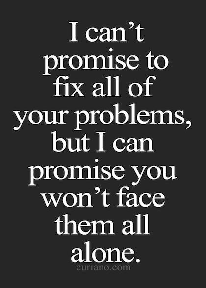 You Wont Have To Face Them Alone Love Love Quotes Quotes