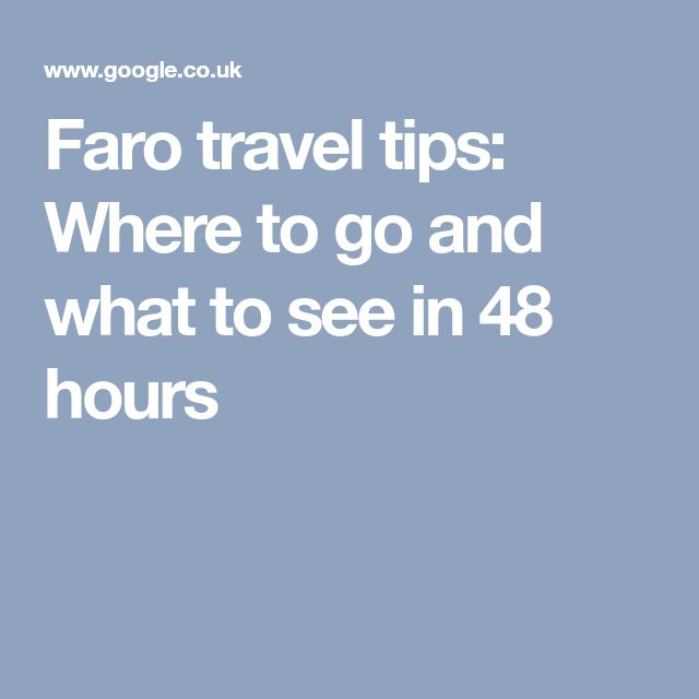 Faro travel tips: Where to go and what to see in 48 hours