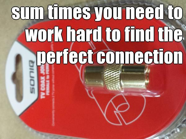 sum times you need to work hard to find the perfect connection  (courtesy of @Pinstamatic http://pinstamatic.com)