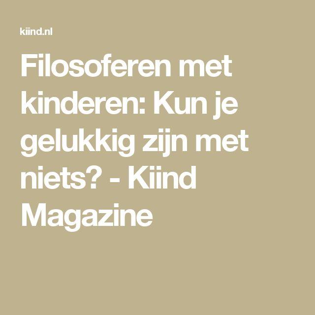 Filosoferen met kinderen: Kun je gelukkig zijn met niets? - Kiind Magazine
