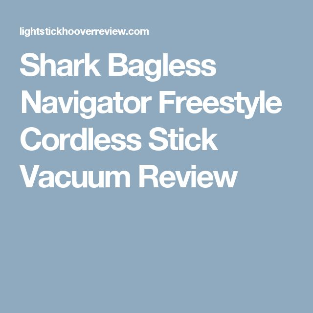 Shark Bagless Navigator Freestyle Cordless Stick Vacuum Review