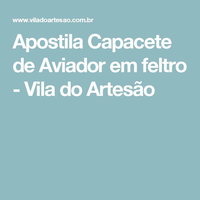 Apostila Capacete de Aviador em feltro - Vila do Artesão