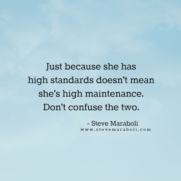 """""""Just because she has high standards doesn't mean she's high maintenance. Don't confuse the two."""" - Steve Maraboli #quote"""